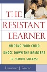 The Resistant Learner: Helping Your Child Knock Down the Barriers to School Success
