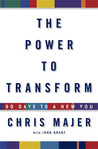 The Power to Transform: 90 Days to a New You