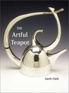 The Artful Teapot by Garth Clark