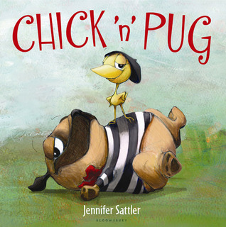 Chick 'n' Pug by Jennifer Sattler