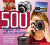 500 Digital Slr Hints, Tips, and Techniques: The Easy, All-in-one Guide to Getting the Best Out of Your Digital Slr