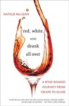 Red, White, and Drunk All Over by Natalie MacLean