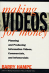 Making Videos for Money: Planning and Producing Information Videos, Commercials, and Infomercials