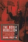 The Boxer Rebellion: The Dramatic Story of China's War on Foreigners That Shook the World in the Summer of 1900