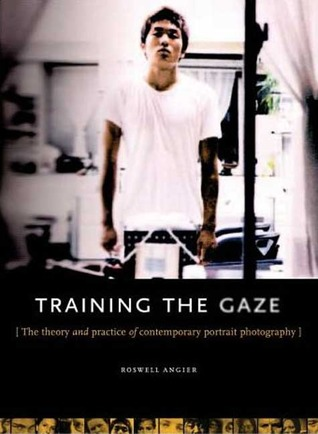 Train Your Gaze: The Theory and Practice of the Comtemporary Portrait (Photography)