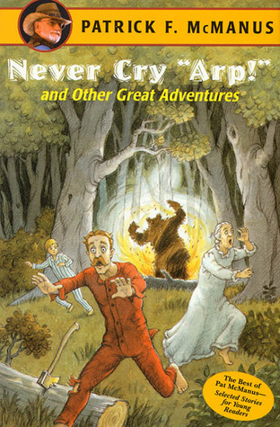 "Never Cry ""Arp!"" and Other Great Adventures by Patrick F. McManus"