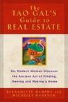 The Tao Gal's Guide to Real Estate: Finding the House of Your Dreams with the Help of Six Women and the Ancient Art of the Tao