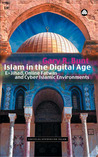 Islam In The Digital Age: E-Jihad, Online Fatwas and Cyber Islamic Environments