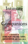 Intimate Companions: A Triography of George Platt Lynes, Paul Cadmus, Lincoln Kirstein, and Their Circle