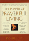 The Power of Prayerful Living: Healing Prayers and Spiritual Guidance That Bring Joy to Every Part of Your Life