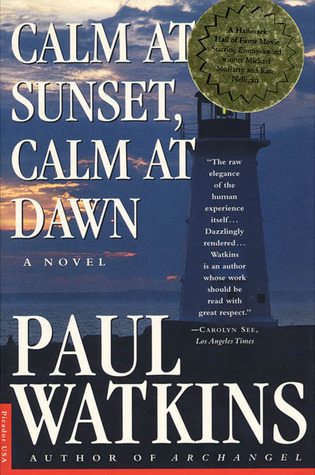 Calm at Sunset, Calm at Dawn by Paul Watkins