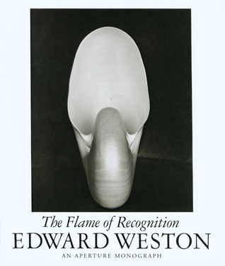 Find Edward Weston: The Flame of Recognition by Edward Weston PDF