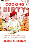 Cooking Dirty by Jason  Sheehan