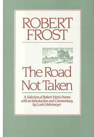 The Road Not Taken: A Selection of Robert Frosts Poems
