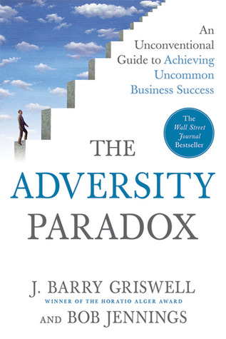 The Adversity Paradox: An Unconventional Guide to Achieving Uncommon Business Success