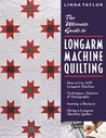 Ultimate Guide to Longarm Machine Quilti: How to Use Any Longarm Machine Techniques, Patterns & Pantographs Starting a Business Hiring a Longarm Machine Quilter
