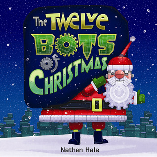 The Twelve Bots of Christmas by Nathan Hale