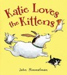Katie Loves the Kittens by John Himmelman