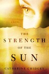 The Strength of the Sun: A Novel