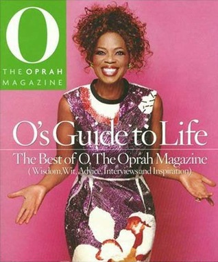 O's Guide to Life by O: The Oprah Magazine