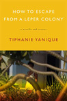 How to Escape from a Leper Colony by Tiphanie Yanique