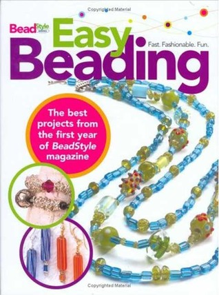 Easy Beading: The Best Projects from the First Year of Beads
