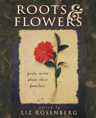 Roots and Flowers: Poets Write About Their Families