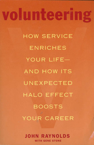 Volunteering: How Service Enriches Your Life-and How Its Unexpected Halo Effect Boosts Your Career