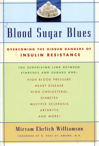 Blood Sugar Blues: Overcoming the Hidden Dangers of Insulin Resistance and How You Can Detect and Overcome It