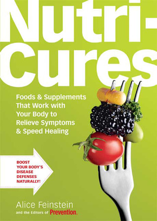 Nutricures: Foods & Supplements That Work with Your Body to Relieve Symptoms & Speed Healing