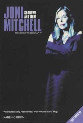 Joni Mitchell: Shadows and Light - The Definitive Biography
