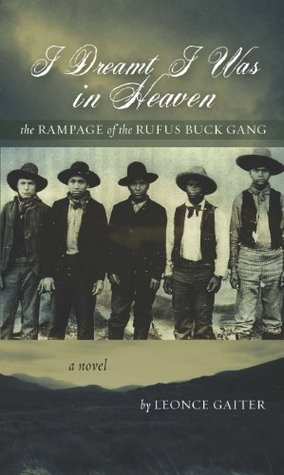 I Dreamt I Was in Heaven - The Rampage of the Rufus Buck Gang by Leonce Gaiter