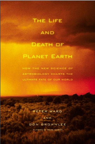 The Life and Death of Planet Earth by Peter D. Ward