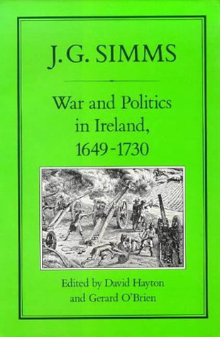 War and Politics in Ireland, 1649-1730 by J.G. Simms
