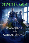 Bauchelain and Korbal Broach: Three Short Novels of the Malazan Empire, Volume One