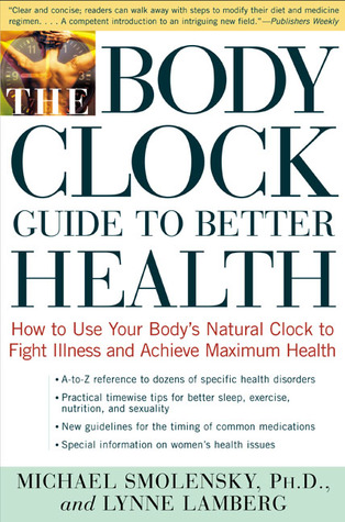 The Body Clock Guide to Better Health: How to Use your Body's Natural Clock to Fight Illness and Achieve Maximum Health