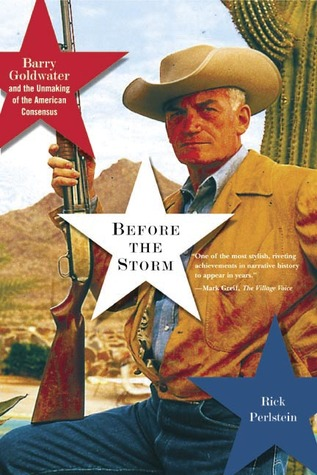 Find Before the Storm: Barry Goldwater and the Unmaking of the American Consensus ePub