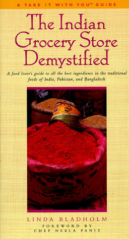 The Indian Grocery Store Demystified by Linda Bladholm