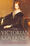 The Victorian Governess by Kathryn Hughes