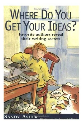 Where Do You Get Your Ideas? by Sandy Asher