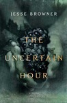 The Uncertain Hour: A Novel