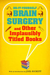 Do-It-Yourself Brain Surgery and Other Implausibly Titled Books