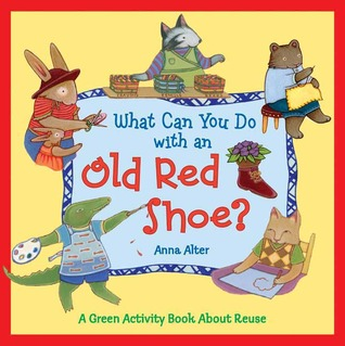 What Can You Do with an Old Red Shoe? by Anna Alter