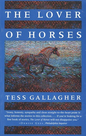 The Lover of Horses by Tess Gallagher