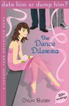 The Dance Dilemma (Choose Your Boyfriend: Date Him or Dump Him, #2)