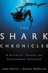 The Shark Chronicles: A Scientist Tracks the Consummate Predator