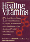 Prevention's Healing With Vitamins: The Most Effective Vitamin And Mineral Treatments For Everyday Health Problems And Serious Disease   From Allergies And Arthritis To Water Retention And Wrinkles