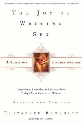 The Joy of Writing Sex by Elizabeth Benedict