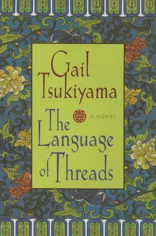 The Language of Threads by Gail Tsukiyama