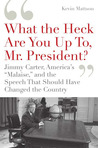 """""""What the Heck Are You Up To, Mr. President?"""": Jimmy Carter, America's """"Malaise,"""" and the Speech that Should Have Changed the Country"""